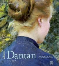 Edouard Dantan : 1848-1897 : des ateliers parisiens aux marines normandes