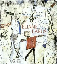 Eliane Larus : figures libres, 1988-2002 : exposition, Niort, musée du Pilori et musée du Donjon, 28 juin au 8 septembre 2002