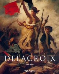 Eugène Delacroix : 1768-1863, le prince des romantiques