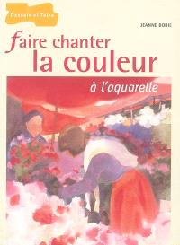 Faire chanter la couleur à l'aquarelle