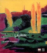 Gabriel Laurin : un monde en couleurs, 1901-1973 : exposition, Martigues, musée Ziem, 3 nov. 2006-4 févr. 2007