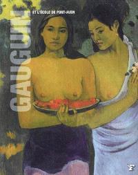 Gauguin et l'École de Pont-Aven : Vincent Van Gogh, Maxime Maufra, Charles Laval, Paul Sérusier, Charles Filiger, Emile Bernard, Maurice Denis