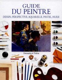 Guide du peintre : dessin, perspective, aquarelle, pastel, huile