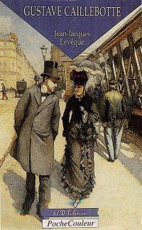 Gustave Caillebotte : l'oublié de l'Impressionnisme, 1848-1894