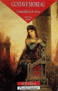 Gustave Moreau : l'assembleur de rêves