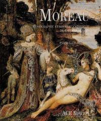 Gustave Moreau : monographie et nouveau catalogue de l'oeuvre achevé