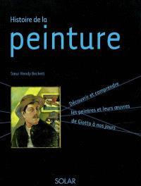Histoire de la peinture : découvrir et comprendre les peintres et leurs oeuvres de Giotto à nos jours