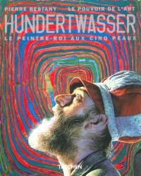 Hundertwasser : le peintre-roi aux 5 peaux : le pouvoir de l'art