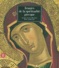 Images de la spiritualité grecque : icônes de la collection Rena Andreadis : exposition, Genève, Musée d'art et d'histoire, 26 févr.-30 mai 2004