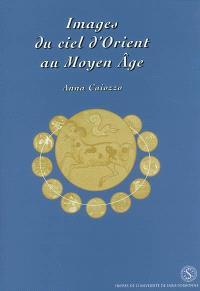 Images du ciel d'Orient au Moyen Age : une histoire du zodiaque et de ses représentations dans les manuscrits du Proche-Orient musulman