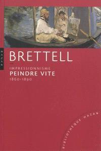 Impressionnisme : peindre vite : 1860-1890