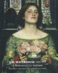 J.M. Waterhouse (1849-1917) : le préraphaélite moderne