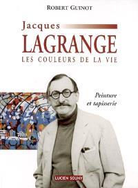 Jacques Lagrange, les couleurs de la vie : peinture et tapisserie