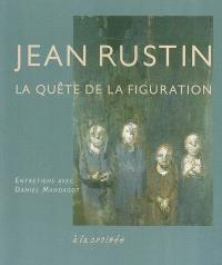 Jean Rustin : la quête de la figuration : entretiens avec Daniel Mandagot