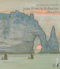 Jean-Francis Auburtin (1866-1930), les variations normandes : exposition, Le Havre, Musée Malraux, 14 oct. 2006-28 janv. 2007