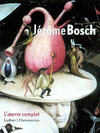 Jérôme Bosch, l'oeuvre complet : exposition, Museum Boymans-Van Beuningen, Rotterdam, 1er sept.-11 nov. 2001