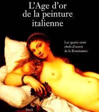 L'âge d'or de la peinture italienne : les quatre cents chefs d'oeuvre de la Renaissance