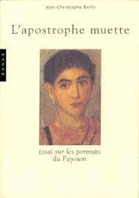 L'apostrophe muette : essais sur les portraits du Fayoum