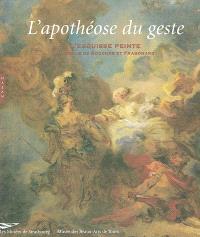 L'apothéose du geste : l'esquisse peinte au siècle de Boucher et Fragonard
