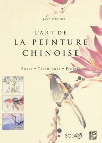 L'art de la peinture chinoise : bases, techniques, projets