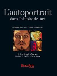 L'autoportrait dans l'histoire de l'art : de Rembrandt à Warhol, l'intimité révélée de 50 artistes