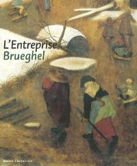 L'entreprise Brueghel : exposition, Maastricht, Bonnefantenmuseum, 13 oct. 2001-17 févr. 2002 ; Bruxelles, Musée royaux des beaux-arts, 21 mars-23 juin 2002