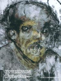 L'expressionnisme contemporain : 200 oeuvres de chair et de sang