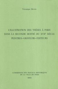 L'illustration des thèses à Paris dans la seconde moitié du XVIIe siècle : peintres, graveurs, éditeurs