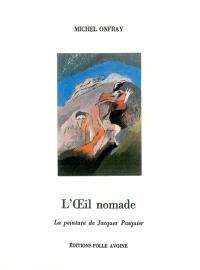 L'Oeil nomade : la peinture de Jacques Pasquier
