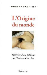 L'origine du monde : histoire d'un tableau de Gustave Courbet