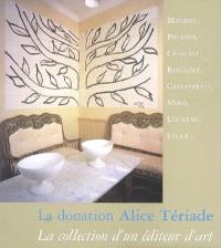 La donation Alcide Tériade : la collection d'un éditeur d'art : Matisse, Picasso, Chagall, Rouault, Giacometti, Miro, Laurens, Léger...
