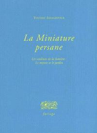 La miniature persane : les couleurs de la lumière : le miroir et le jardin