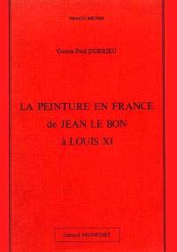 La Peinture en France de Jean le Bon à Louis XI