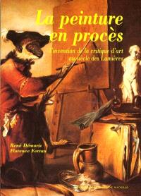 La peinture en procès : l'invention de la critique d'art au siècle des Lumières