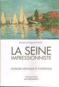 La Seine impressionniste : itinéraire artistique et touristique