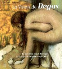 La vision de Degas : le handicap visuel de Degas et le style de ses dernières oeuvres