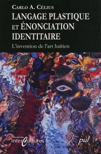 Langage plastique et énonciation identitaire  : l' invention de l'art haïtien