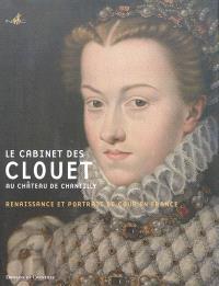 Le cabinet des Clouet au château de Chantilly : renaissance et portrait de cour en France