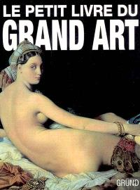 Le petit livre du grand art : la peinture occidentale de la Préhistoire au postimpressionnisme