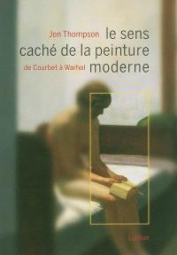 Le sens caché de la peinture moderne : de Courbet à Warhol