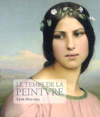 Le temps de la peinture, Lyon 1800-1914