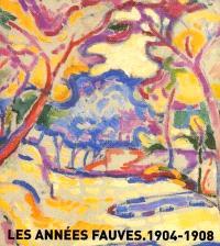 Les années fauves : 1904-1908 : exposition présentée à la Fondation Caixa Catalunya du 9 oct. 2000 au 7 janv. 2001