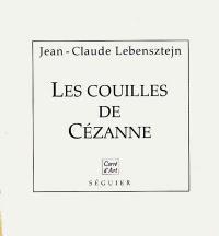 Les couilles de Cézanne; Suivi de Persistance de la mémoire