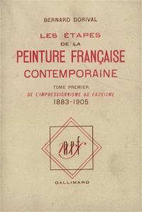 Les étapes de la peinture française contemporaine. Volume 1, De l'impressionnisme au fauvisme : 1883-1905