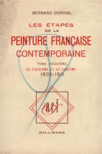 Les étapes de la peinture française contemporaine. Volume 2, Le fauvisme et le cubisme : 1905-1911