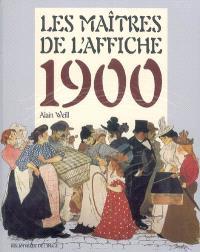 Les maîtres de l'affiche 1900 = Masters of the posters 1900 = I maestri del manifesto liberty