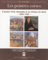 Les peintres corses : à Bastia, Paris, Marseille et en Afrique du Nord, 1890-1960 : exposition, Ajaccio, Le Lazaret Ollandini, du 13 octobre 2012 au 10 novembre 2012