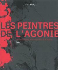 Les peintres de l'agonie ou Les nouveaux peintres français de la douleur : essai