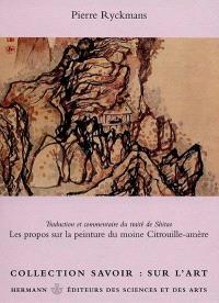 Les propos sur la peinture du moine Citrouille-amère : traduction et commentaire du traité de Shitao