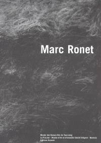 Marc Ronet : exposition, Tourcoing, Musée des beaux-arts, 14 oct. 2005-14 janv. 2006 ; Roubaix, La Piscine-Musée d'art et d'industrie, 15 oct. 2005-15 janv. 2006